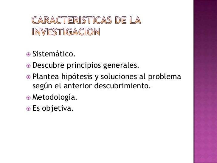 Sistemático. Descubre  principios generales. Plantea hipótesis y soluciones al problema  según el anterior descubrimie...