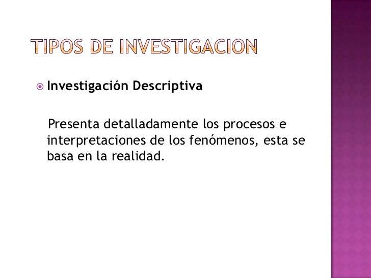  Investigación   Descriptiva Presenta detalladamente los procesos e interpretaciones de los fenómenos, esta se basa en la...