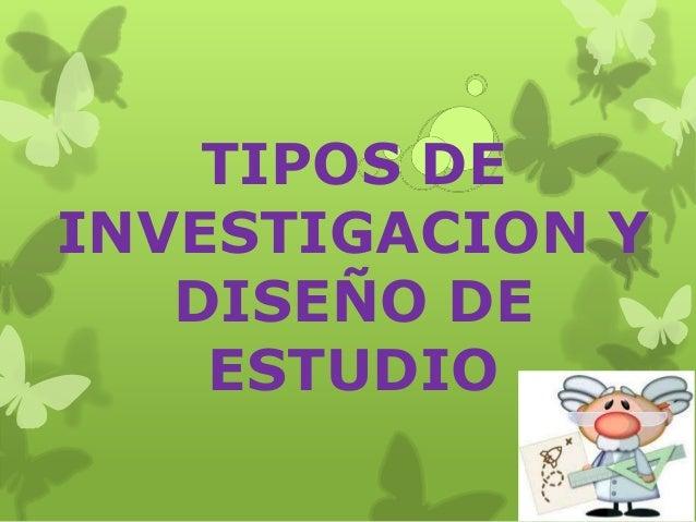 TIPOS DE INVESTIGACION Y DISEÑO DE ESTUDIO