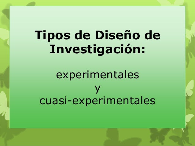 Tipos de Diseño de Investigación: experimentales y cuasi-experimentales