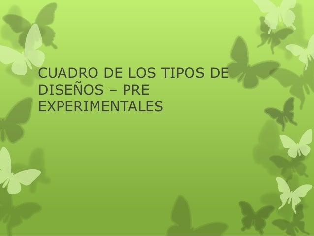 CUADRO DE LOS TIPOS DE DISEÑOS – PRE EXPERIMENTALES