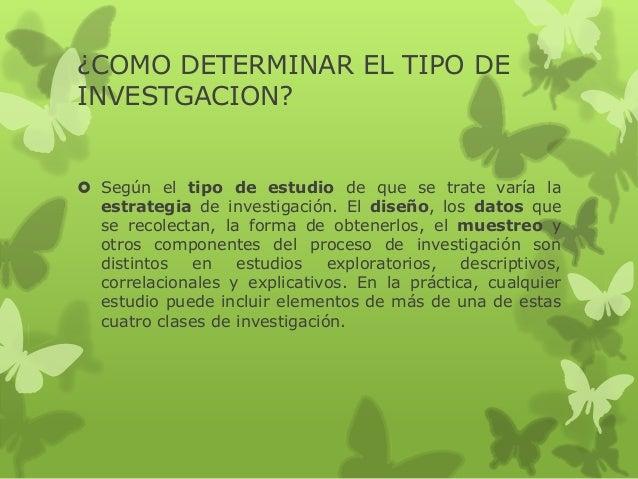 ¿COMO DETERMINAR EL TIPO DE INVESTGACION?  Según el tipo de estudio de que se trate varía la estrategia de investigación....