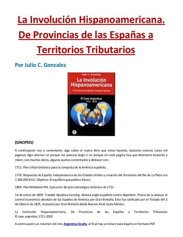 La Involución Hispanoamericana. De Provincias de las Españas a Territorios Tributarios Por Julio C. Gonzalez  (SINOPSIS) A...