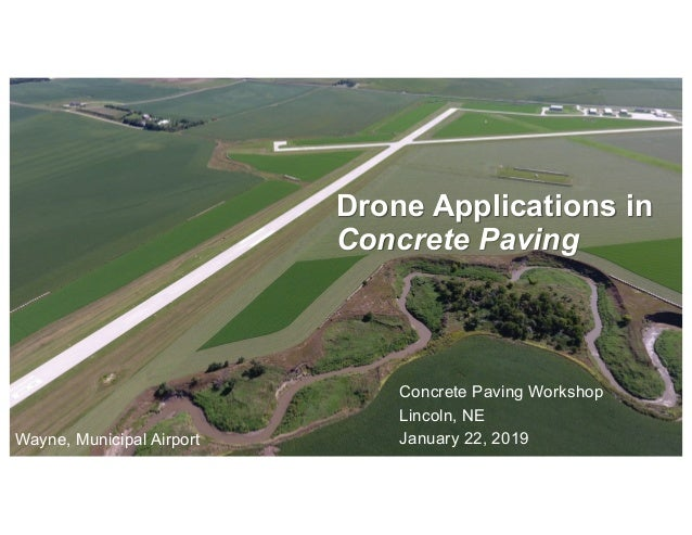 Concrete Paving Workshop Lincoln, NE January 22, 2019 Drone Applications in Concrete Paving Wayne, Municipal Airport
