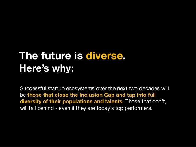 The future is diverse. Here's why: Successful startup ecosystems over the next two decades will be those that close the In...
