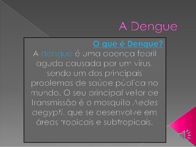  Síndrome do choque da dengue Dengue hemorrágica  A dengue hemorrágica acontece quando a pessoa infectada com dengue sof...