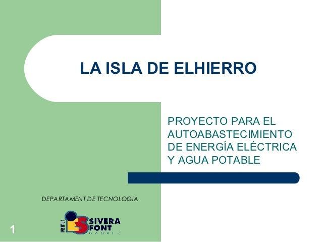 LA ISLA DE ELHIERRO                                PROYECTO PARA EL                                AUTOABASTECIMIENTO     ...
