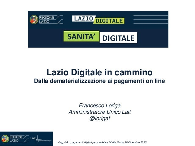 PagoPA: i pagamenti digitali per cambiare l'Italia Roma 16 Dicembre 2015 SANITA' DIGITALE Lazio Digitale in cammino Dalla ...