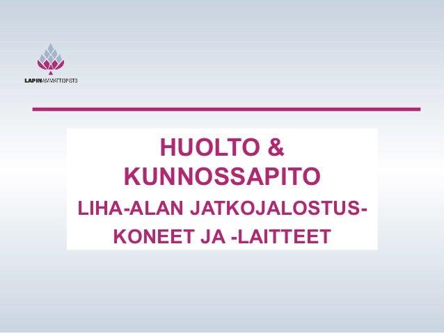 HUOLTO & KUNNOSSAPITO LIHA-ALAN JATKOJALOSTUSKONEET JA -LAITTEET