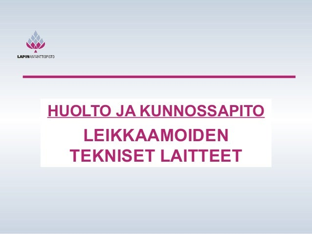 HUOLTO JA KUNNOSSAPITO  LEIKKAAMOIDEN TEKNISET LAITTEET