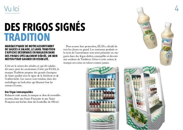 4 Marque phare de notre assortiment de sauces à salade, le label Tradition s'affiche désormais en magasin dans des frigos ...