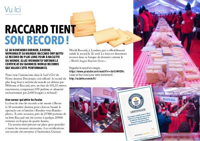 6 Le 30 novembre dernier,à Berne, Mifroma et sa marque Raccard ont battu le record du plus long four à raclette du monde. ...