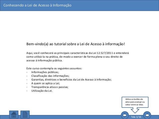 Bem-vindo(a) ao tutorial sobre a Lei de Acesso à informação! Aqui, você conhecerá as principais características da Lei 12....