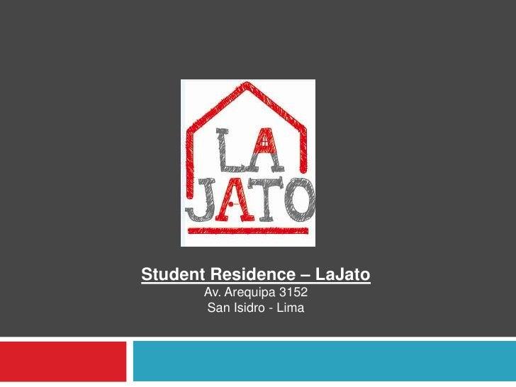 Student Residence – LaJato<br />Av. Arequipa 3152 <br />San Isidro - Lima<br />