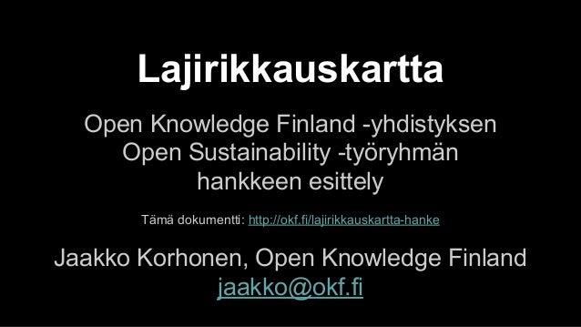 Lajirikkauskartta Open Knowledge Finland -yhdistyksen Open Sustainability -työryhmän hankkeen esittely Tämä dokumentti: ht...