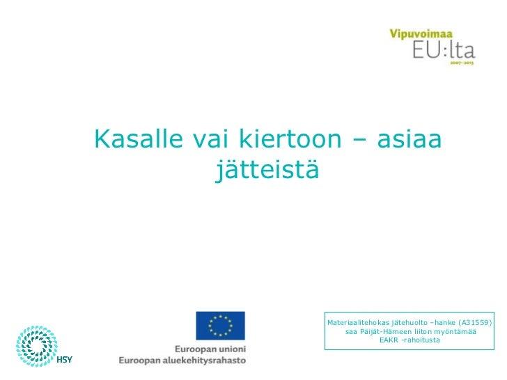 Kasalle vai kiertoon – asiaa jätteistä Materiaalitehokas jätehuolto –hanke (A31559) saa Päijät-Hämeen liiton myöntämää EAK...