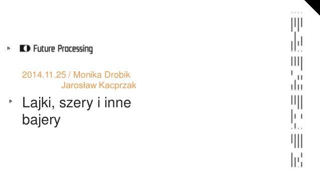 2014.11.25 / Monika Drobik  Jarosław Kacprzak  Lajki, szery i inne  bajery