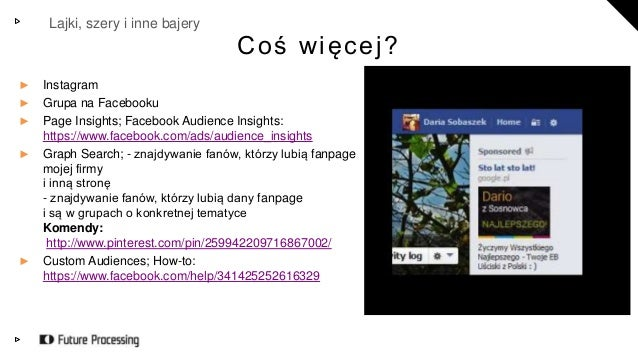Lajki, szery i inne bajery  C o ś w i ę c e j ?  ► Instagram  ► Grupa na Facebooku  ► Page Insights; Facebook Audience Ins...