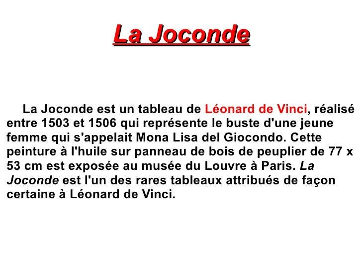 La Joconde La Joconde est un tableau de  Léonard de Vinci , réalisé entre 1503 et 1506 qui représente le buste d'une jeune...