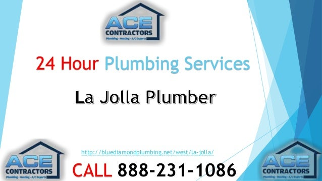 24 Hour Plumbing Services  http://bluediamondplumbing.net/west/la-jolla/  CALL 888-231-1086