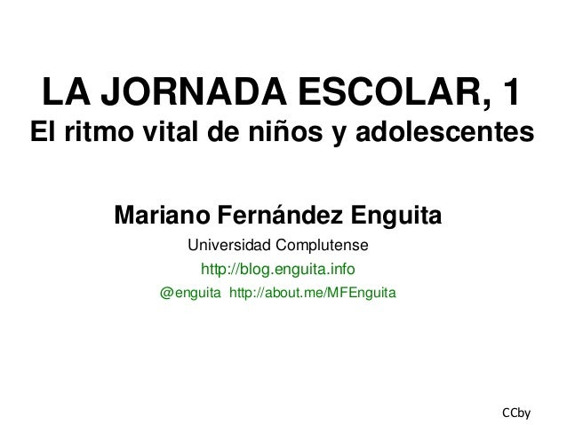 LA JORNADA ESCOLAR, 1 El ritmo vital de niños y adolescentes Mariano Fernández Enguita Universidad Complutense http://blog...