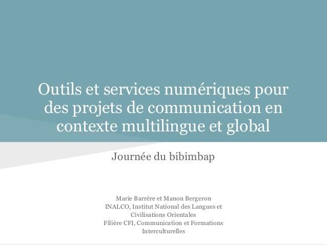 Outils et services numériques pourdes projets de communication en  contexte multilingue et global          Journée du bibi...