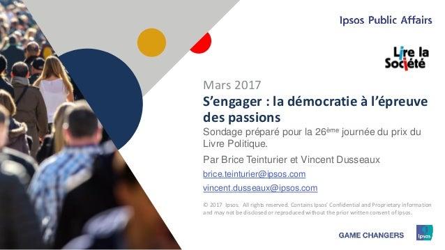 1 © 2017 Ipsos1 S'engager : la démocratie à l'épreuve des passions Sondage préparé pour la 26ème journée du prix du Livre ...