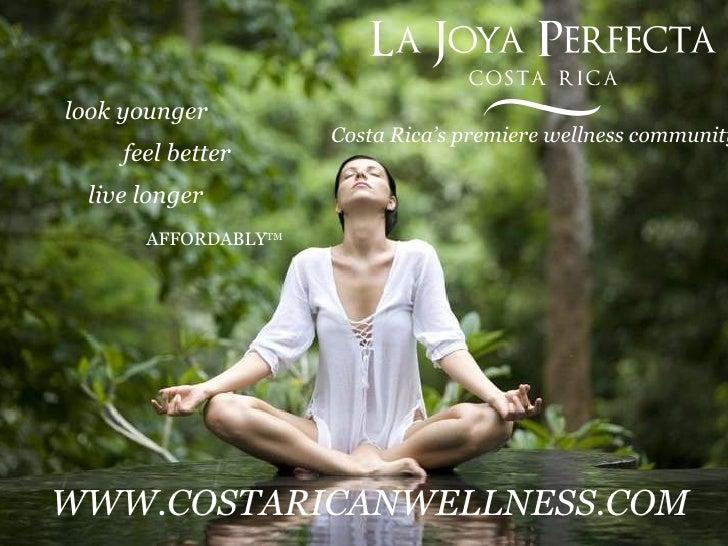 look younger  feel better  live longer   AFFORDABLY TM Costa Rica's premiere wellness community. <ul><ul><li>WWW.COSTARICA...