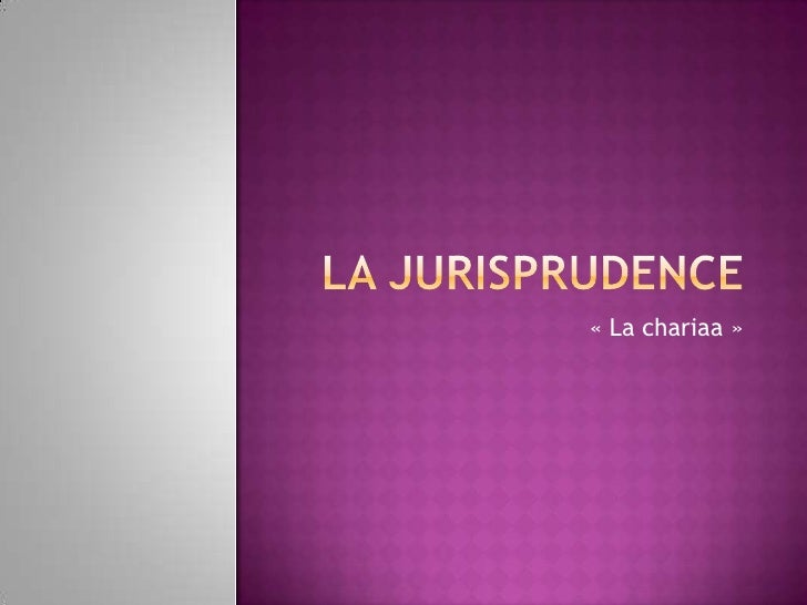 La jurisprudence<br />« La chariaa »<br />