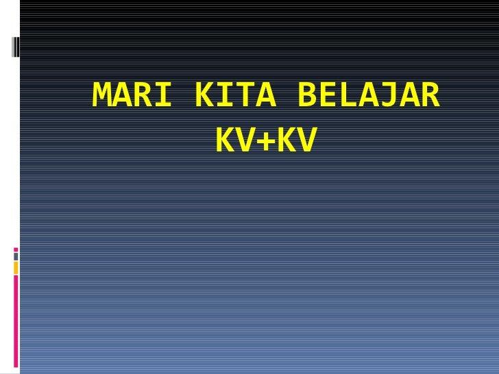 MARI KITA BELAJAR      KV+KV
