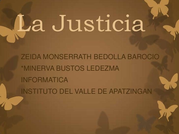 La JusticiaZEIDA MONSERRATH BEDOLLA BAROCIO*MINERVA BUSTOS LEDEZMAINFORMATICAINSTITUTO DEL VALLE DE APATZINGAN