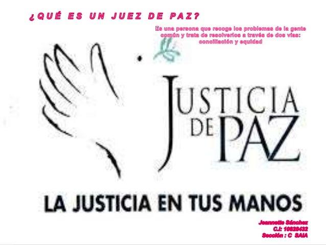 La justicia de paz es un mecanismo mediante el cual se solucionan los inconvenientes que surjan de la vida en comunidad, e...