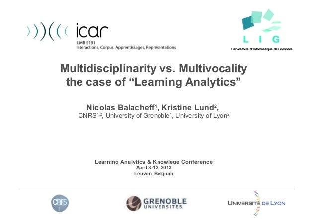 "Multidisciplinarity vs. Multivocalitythe case of ""Learning Analytics""Nicolas Balacheff1, Kristine Lund2,CNRS1,2, Universit..."