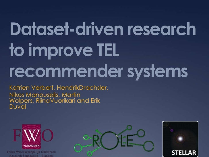 Dataset-driven research to improve TEL recommender systems<br />Katrien Verbert, HendrikDrachsler,<br />Nikos Manouselis, ...
