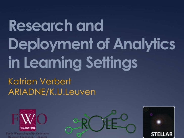 Research and Deployment of Analytics in Learning Settings<br />Katrien Verbert<br />ARIADNE/K.U.Leuven<br />