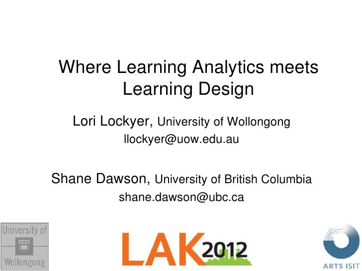 Where Learning Analytics meets        Learning Design   Lori Lockyer, University of Wollongong            llockyer@uow.edu...