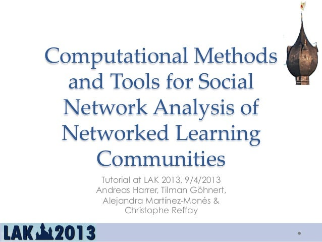 Computational Methods and Tools for Social Network Analysis of Networked Learning CommunitiesTutorial at LAK 2...