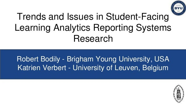 Trends and Issues in Student-Facing Learning Analytics Reporting Systems Research Robert Bodily - Brigham Young University...