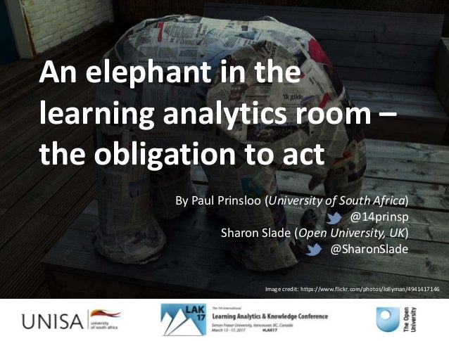 An elephant in the learning analytics room – the obligation to act By Paul Prinsloo (University of South Africa) @14prinsp...