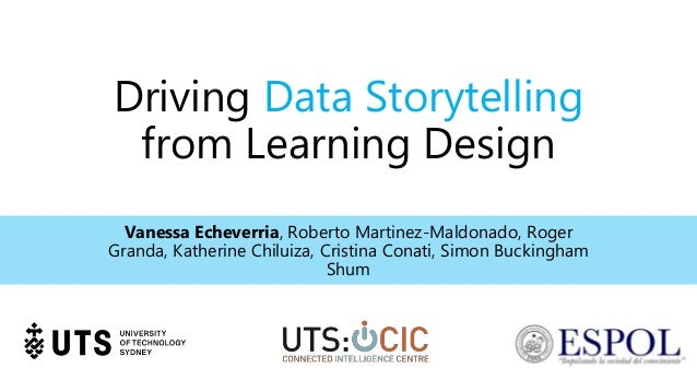Driving Data Storytelling from Learning Design Vanessa Echeverria, Roberto Martinez-Maldonado, Roger Granda, Katherine Chi...