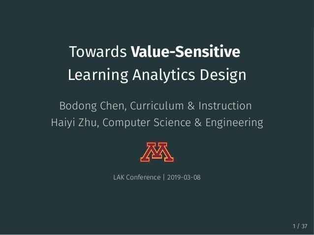 Towards Value-Sensitive Learning Analytics Design Bodong Chen, Curriculum & Instruction Haiyi Zhu, Computer Science & Engi...
