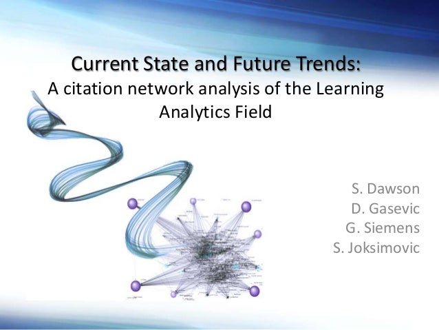 S. Dawson D. Gasevic G. Siemens S. Joksimovic Current State and Future Trends: A citation network analysis of the Learning...