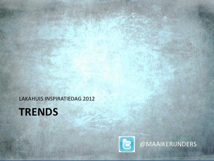 LAKAHUIS INSPIRATIEDAG 2012TRENDS                              @MAAIKERIJNDERS