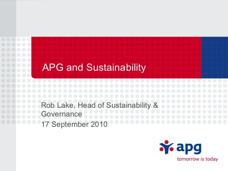 APG and Sustainability Rob Lake, Head of Sustainability & Governance 17 September 2010
