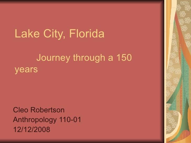 Lake City, Florida    Journey through a 150 years Cleo Robertson Anthropology 110-01 12/12/2008