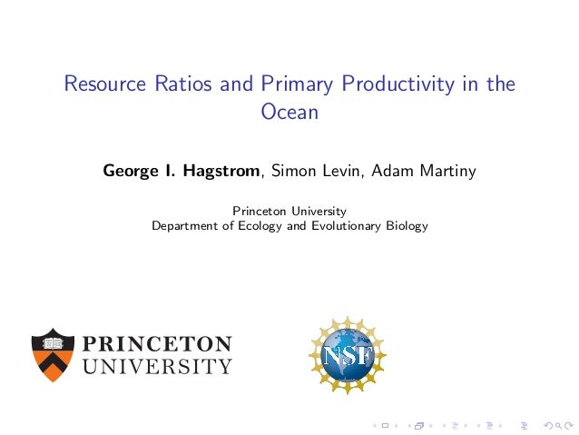 Resource Ratios and Primary Productivity in the Ocean George I. Hagstrom, Simon Levin, Adam Martiny Princeton University D...