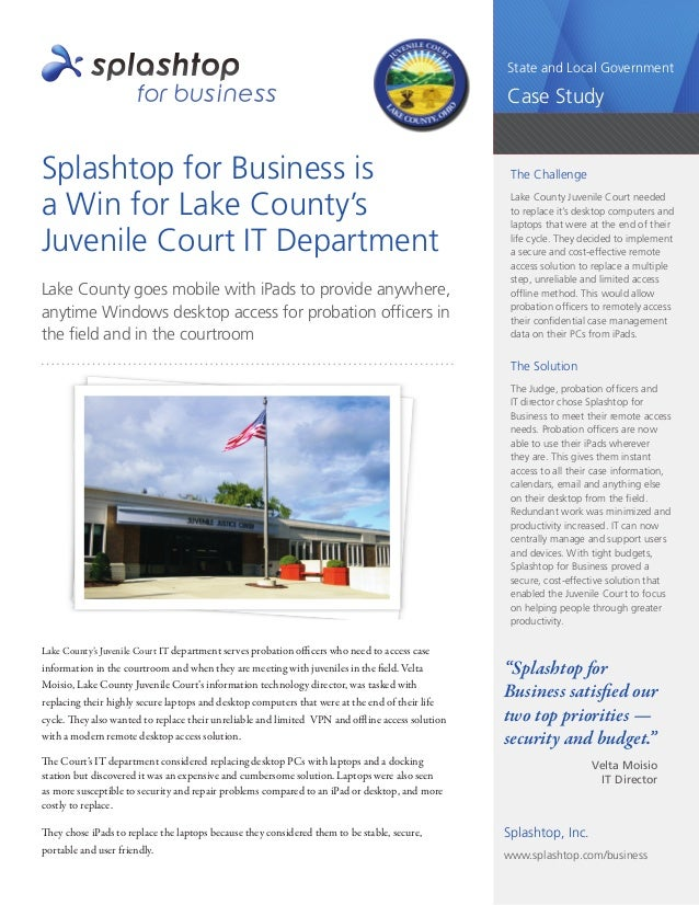 1 State and Local Government Case Study Splashtop for Business is a Win for Lake County's Juvenile Court IT Department Lak...