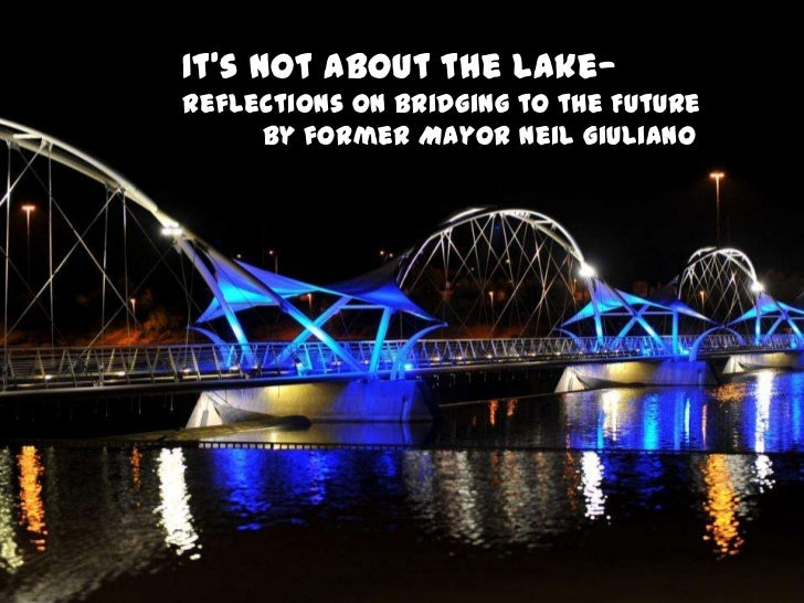 It's Not about the Lake—Reflections on Bridging to the Future     By former Mayor Neil Giuliano