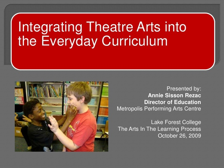 Presented by:<br />Annie Sisson Rezac<br />Director of Education<br />Metropolis Performing Arts Centre<br />Lake For...