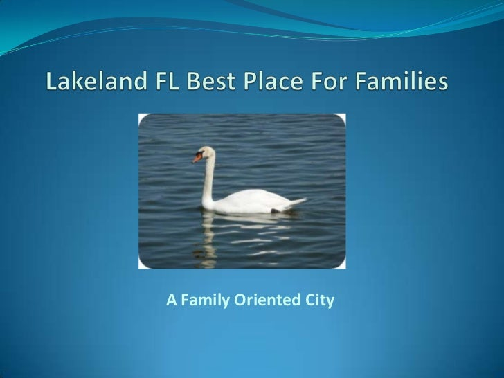 Lakeland FL Best Place For Families <br />A Family Oriented City<br />